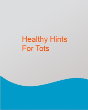 Healthy Hints for Tots